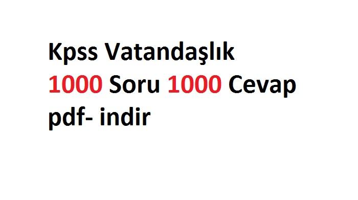 Kpss Vatandaşlık 1000 Soru 1000 Cevap Pdf Indir Kpss 2019 Güncel